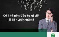 Hướng dẫn cách đầu tư sinh lời 15 - 20%/ năm nửa cuối 2021