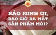 Dự kiến ngày ra mắt sản phẩm bánh mới của Bảo Minh