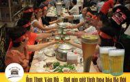 Ẩm thực Vân Hồ - Nơi gìn giữ tinh hoa bia Hà Nội và ẩm thực Hà Thành