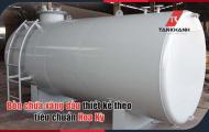 Vì sao các doanh nghiệp nên lựa chọn bồn chứa xăng dầu Tân Khánh?